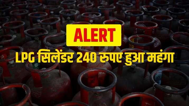 Alert: LPG सिलेंडर 240 रुपए महंगा, महंगाई से बुरा हाल- India TV Paisa
