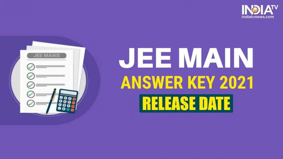 jee main answer key 2021 release date- India TV Hindi